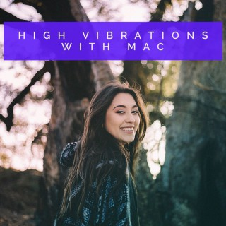 High Vibrations with Mac