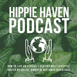 Hippie Haven Podcast: How To Live An Ethical + Eco-Friendly Lifestyle