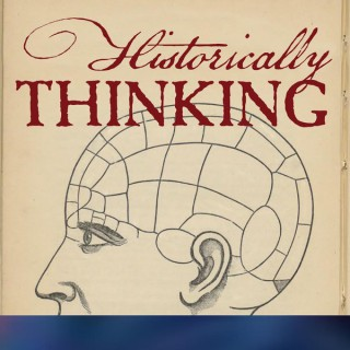 Historically Thinking: Conversations about historical knowledge and how we achieve it