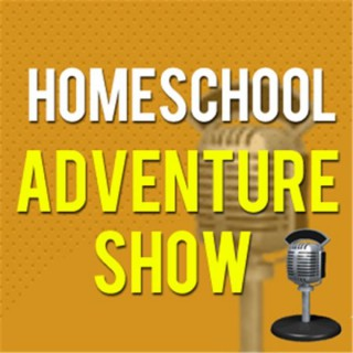 Homeschool Adventure Show: Fun Teaching and Learning while Homeschooling