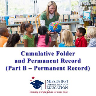 How to Complete the Mississippi Cumulative Folder and Permanent Record (Part B – Permanent Record)