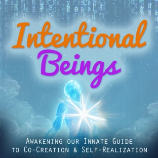 Intentional Beings & The Seven Simple Steps | The Innate Guide to Co-Creations & Self-Realization