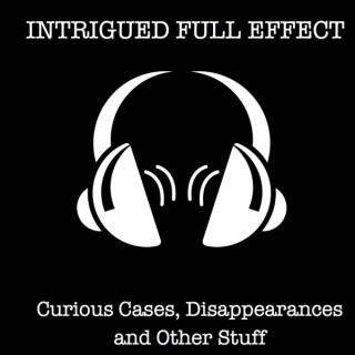 Intrigued Full Effect: Curious Cases, Disappearances and Other Stuff