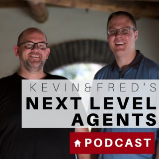 Kevin & Fred's Next Level Podcast: Quick Tips for Realtors and Interviews from the best in the real estate business