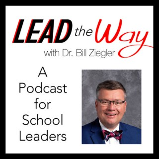 Lead the Way with Dr. Bill Ziegler - A Podcast for School Leaders