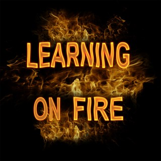 Learning on Fire