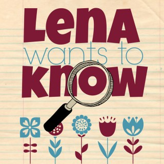 Lena Wants to Know