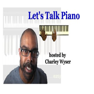Lets Talk Piano With Charley Wyser