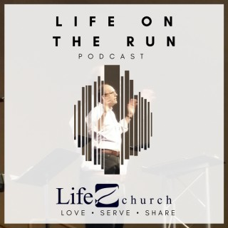 Life on the Run Podcast | Love God, Serve People, Share Christ