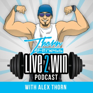 Live 2 Win Podcast With Alex Thorn