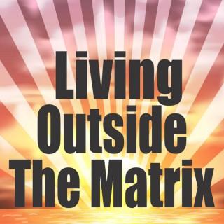 Living Outside the Matrix