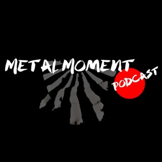 Metal Moment Podcast - English & Japanese Bilingual Show / Interviews / Guitar Talk / Beer / ??? / ???