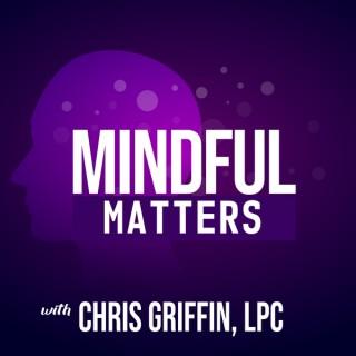 Mindful Matters w Chris Griffin, LPC