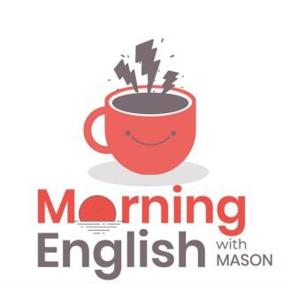 MORNING ENGLISH with MASON