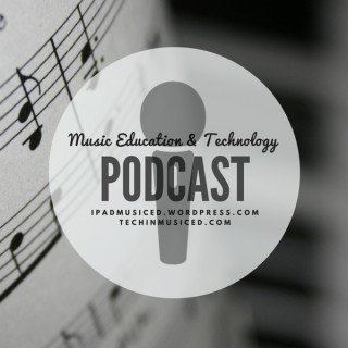 Music Education & Technology Podcast