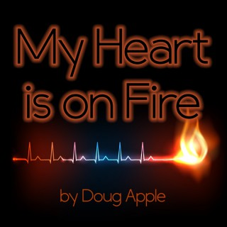 My Heart Is On Fire by Doug Apple - a short Christian devotional to open the Scriptures and make your heart burn within you!