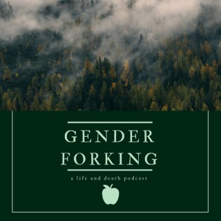 Gender Forking: a Life and Death Podcast