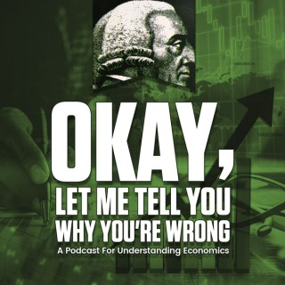 Okay, Let Me Tell You Why You're Wrong: A Podcast for Understanding Economics