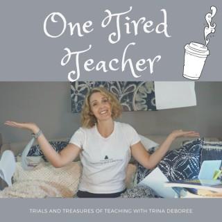 One Tired Teacher: A Podcast for Teachers