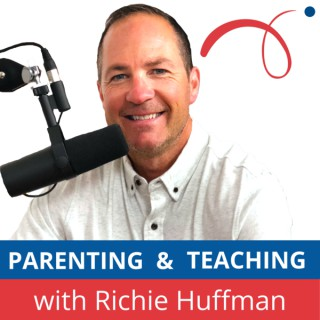 Parenting & Teaching with Richie Huffman
