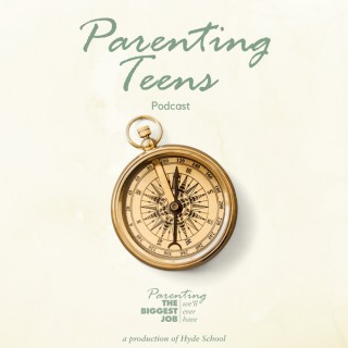 Parenting Teens: The Biggest Job We'll Ever Have Podcast
