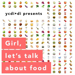 Girl, let's talk about food