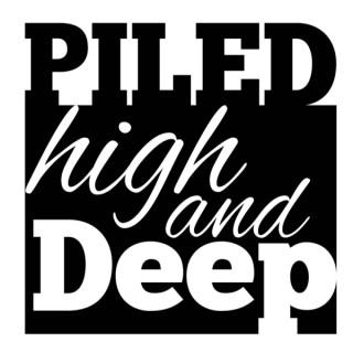 Piled high and Deep
