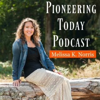 Pioneering Today with Melissa K. Norris