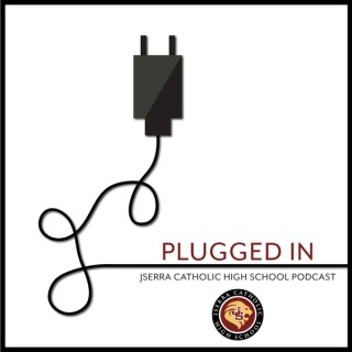 Plugged In - The Official Podcast for JSerra Catholic High School