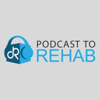 Podcast – Detox To Rehab