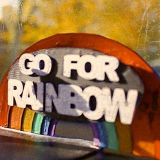GO FOR RAINBOW!