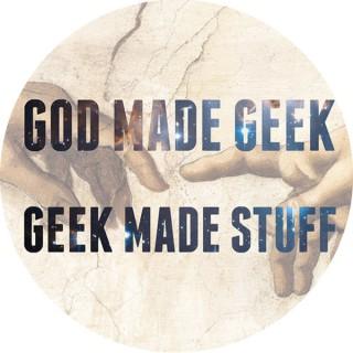 God Made Geek; Geek Made Stuff