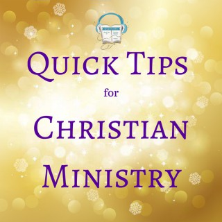 Quick Tips for Christian Ministry
