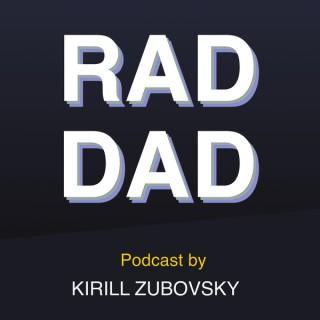 Rad Dad, hosted by Kirill Zubovsky