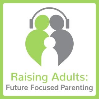 Raising Adults: Future Focused Parenting