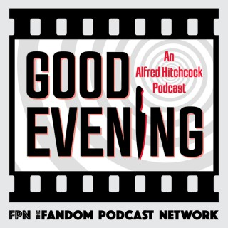 Good Evening: An Alfred Hitchcock Podcast