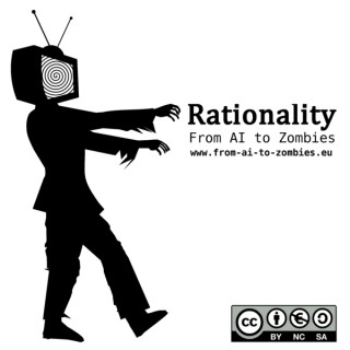 Rationality: From AI to Zombies - The Podcast