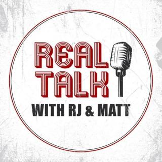 Real Talk : RJ & Matt