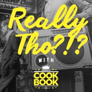 Really Tho?!? w/ CookBook