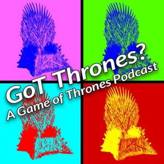 GoT Thrones?: A Game of Thrones Podcast
