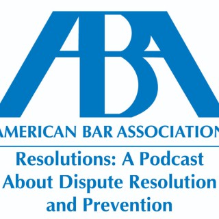 Resolutions: A Podcast About Dispute Resolution and Prevention