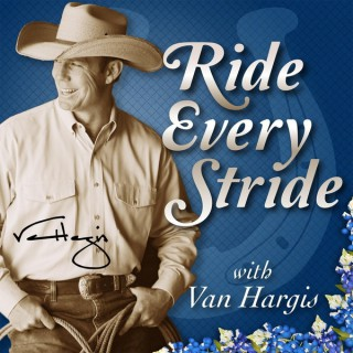 Ride Every Stride | Horsemanship and Personal Growth with Van Hargis