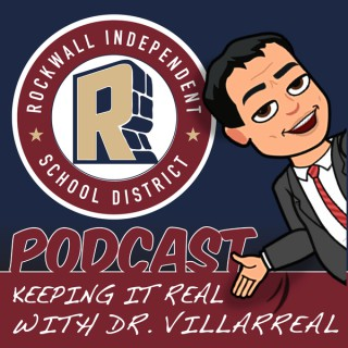 Rockwall ISD Podcast: Keeping it Real with Dr. Villarreal