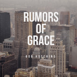 Rumors of Grace with Bob Hutchins