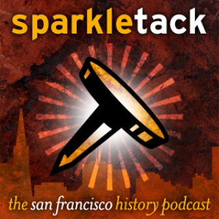 San Francisco History Podcast – Sparkletack