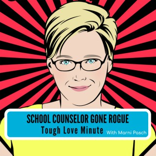 School Counselor Gone Rogue Tough Love Minute