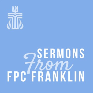 Sermons From FPC Franklin
