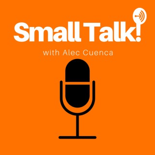 Small Talk! With Alec Cuenca - Motivation, Inspiration, Pinoy Podcast