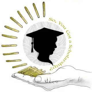 So, You Got A Scholarship?