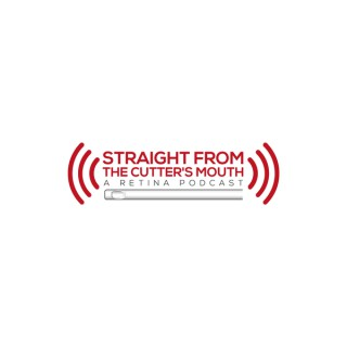 Straight From The Cutter's Mouth: A Retina Podcast